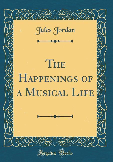 The Happenings of a Musical Life (Classic Repri...