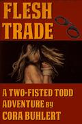 Flesh Trade (Two-Fisted Todd Adventures, #2)