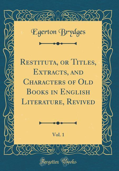 Restituta, or Titles, Extracts, and Characters ...