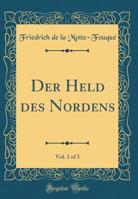 Der Held des Nordens, Vol. 1 of 3 (Classic Repr...