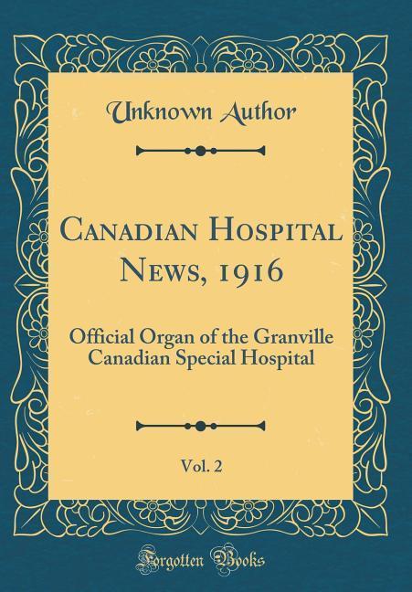 Canadian Hospital News, 1916, Vol. 2 als Buch v...