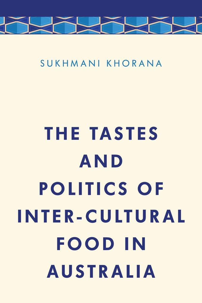 The Tastes and Politics of Inter-Cultural Food ...