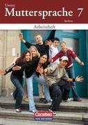 Unsere Muttersprache 7 - Neubearbeitung - Arbeitsheft / Sachsen