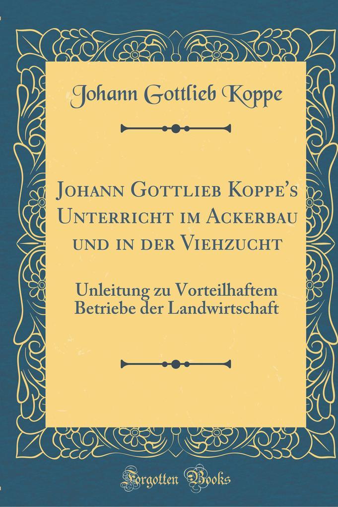 Johann Gottlieb Koppe´s Unterricht im Ackerbau ...