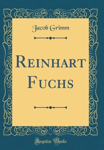 Reinhart Fuchs (Classic Reprint) als Buch von J...