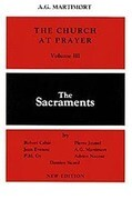 Church at Prayer: Volume III: The Sacraments