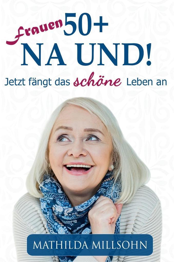 Frauen 50+ na und! als eBook