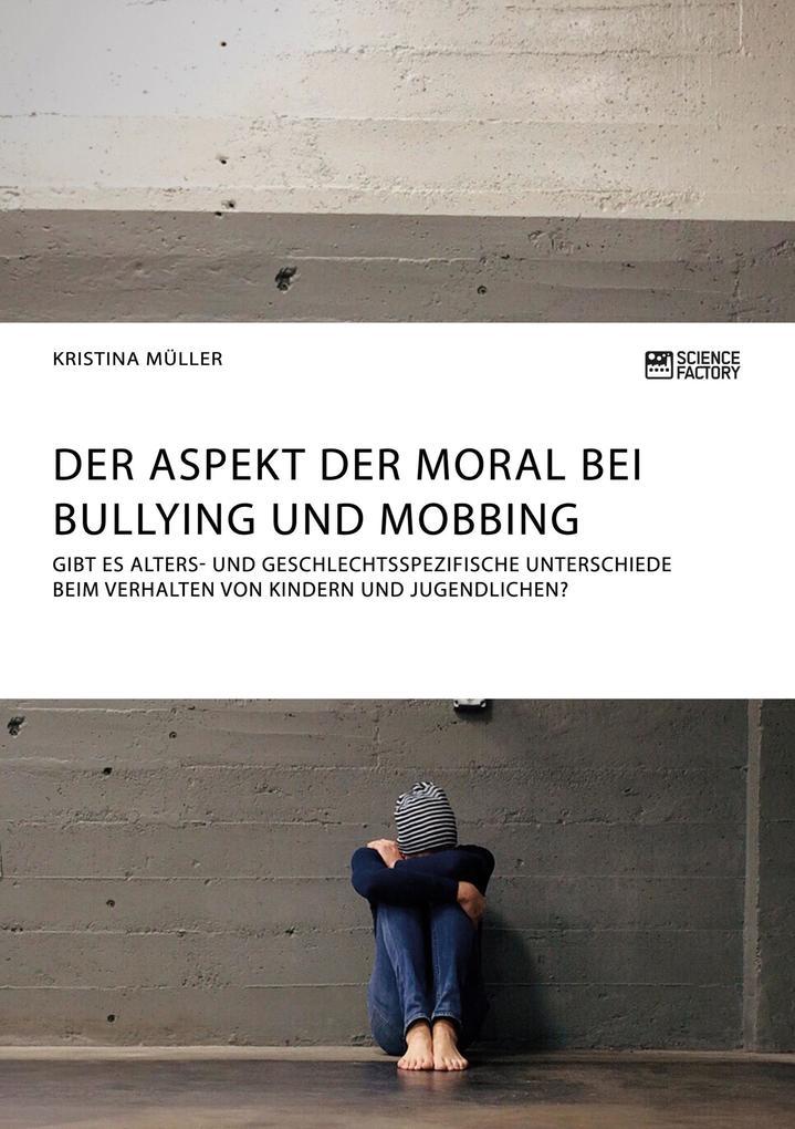 Der Aspekt der Moral bei Bullying und Mobbing a...