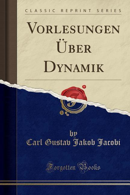 Vorlesungen Über Dynamik (Classic Reprint) als Taschenbuch von Carl Gustav Jakob Jacobi