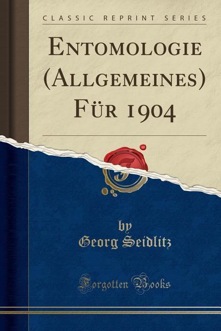 Entomologie (Allgemeines) Für 1904 (Classic Rep...