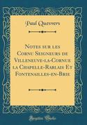 Notes sur les Cornu Seigneurs de Villeneuve-la-Cornue la Chapelle-Rablais Et Fontenailles-en-Brie (Classic Reprint)