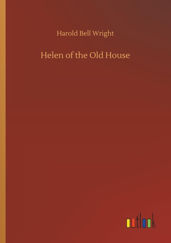 Helen of the Old House als Buch von Harold Bell...