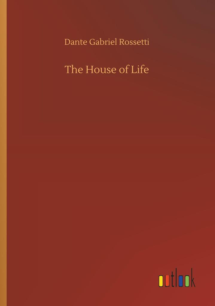 The House of Life als Buch von Dante Gabriel Ro...