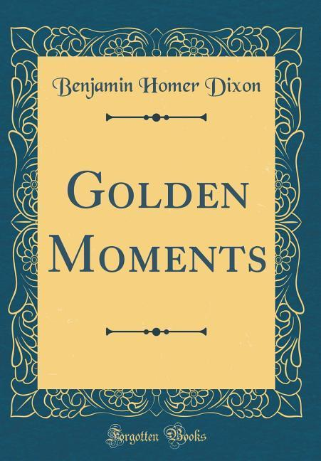 Golden Moments (Classic Reprint) als Buch von B...