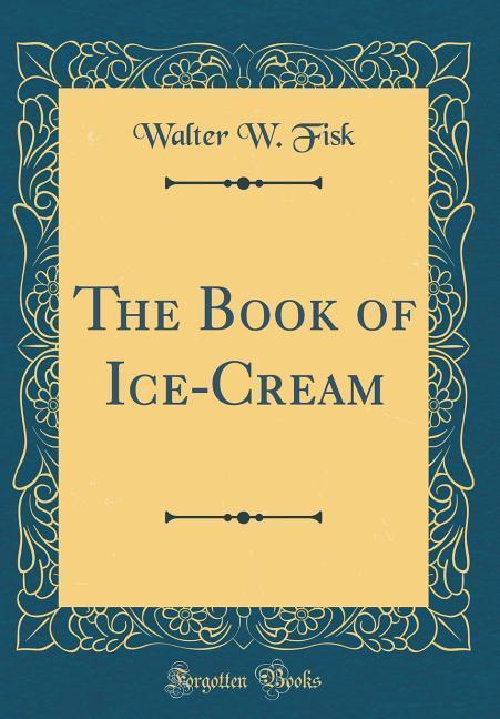 The Book of Ice-Cream (Classic Reprint) als Buc...