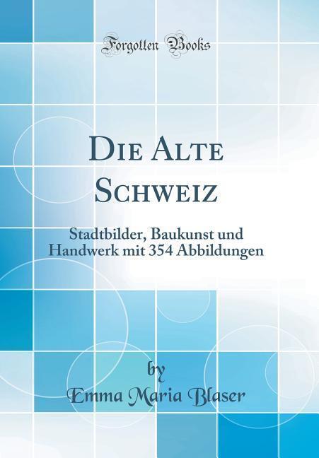 Die Alte Schweiz als Buch von Emma Maria Blaser