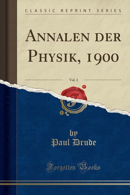 Annalen der Physik, 1900, Vol. 3 (Classic Repri...