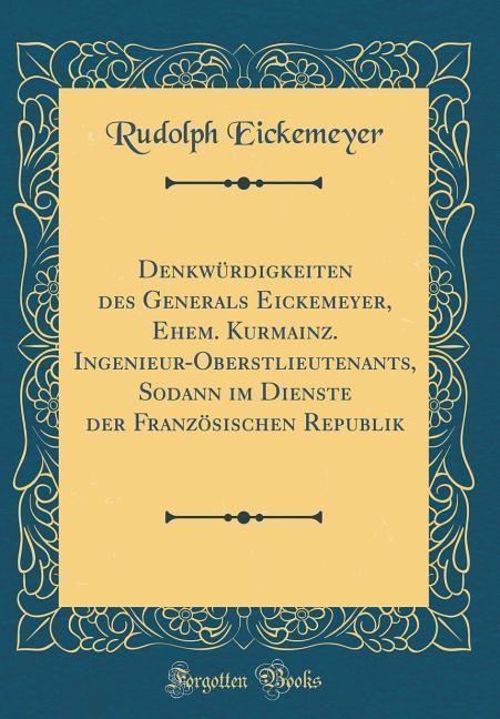 Denkwürdigkeiten des Generals Eickemeyer, Ehem....