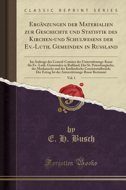 Ergänzungen der Materialien zur Geschichte und Statistik des Kirchen-und Schulwesens der Ev.-Luth. Gemeinden in Rußland, Vol. 1 als Taschenbuch vo...