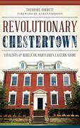 Revolutionary Chestertown: Loyalists & Rebels on Maryland's Eastern Shore