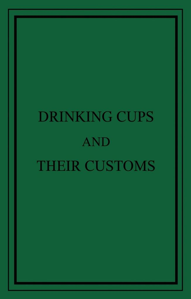 Drinking Cups And Their Customs als eBook epub