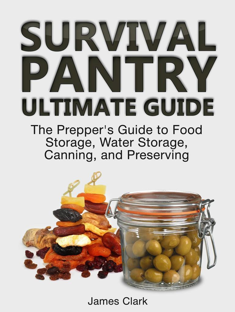 Survival Pantry Ultimate Guide: The Prepper´s G...