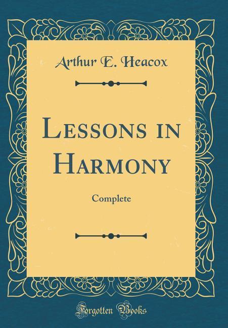 Lessons in Harmony als Buch von Arthur E. Heacox