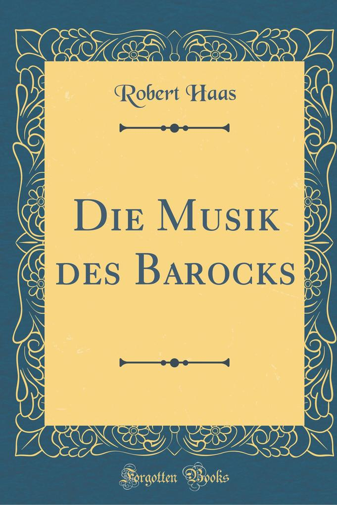 Die Musik des Barocks (Classic Reprint) als Buc...