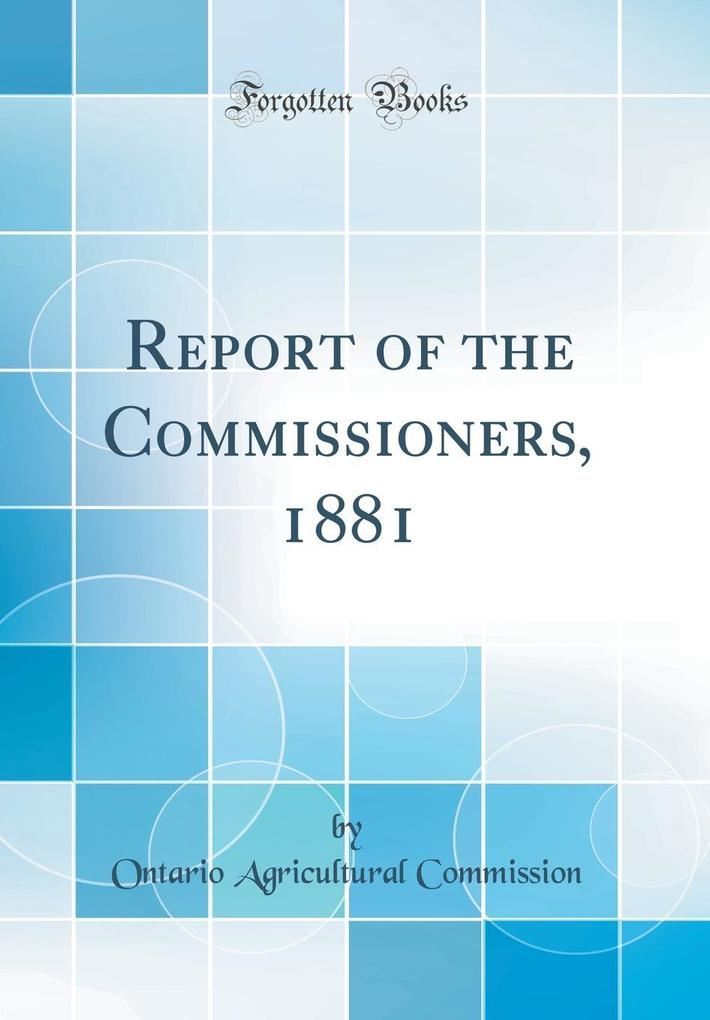 Report of the Commissioners, 1881 (Classic Repr...