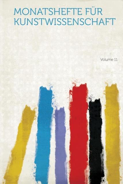 Monatshefte Fur Kunstwissenschaft Volume 11 als Taschenbuch