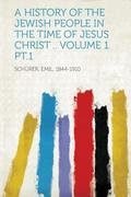 A History of the Jewish People in the Time of Jesus Christ .. Volume 1 PT.1