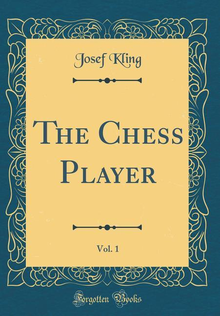 The Chess Player, Vol. 1 (Classic Reprint) als ...