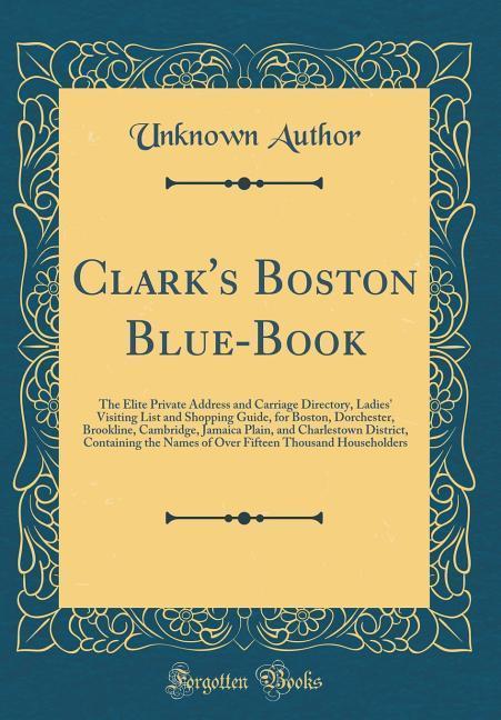 Clark´s Boston Blue-Book als Buch von Unknown A...