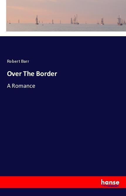 Over The Border als Buch von Robert Barr