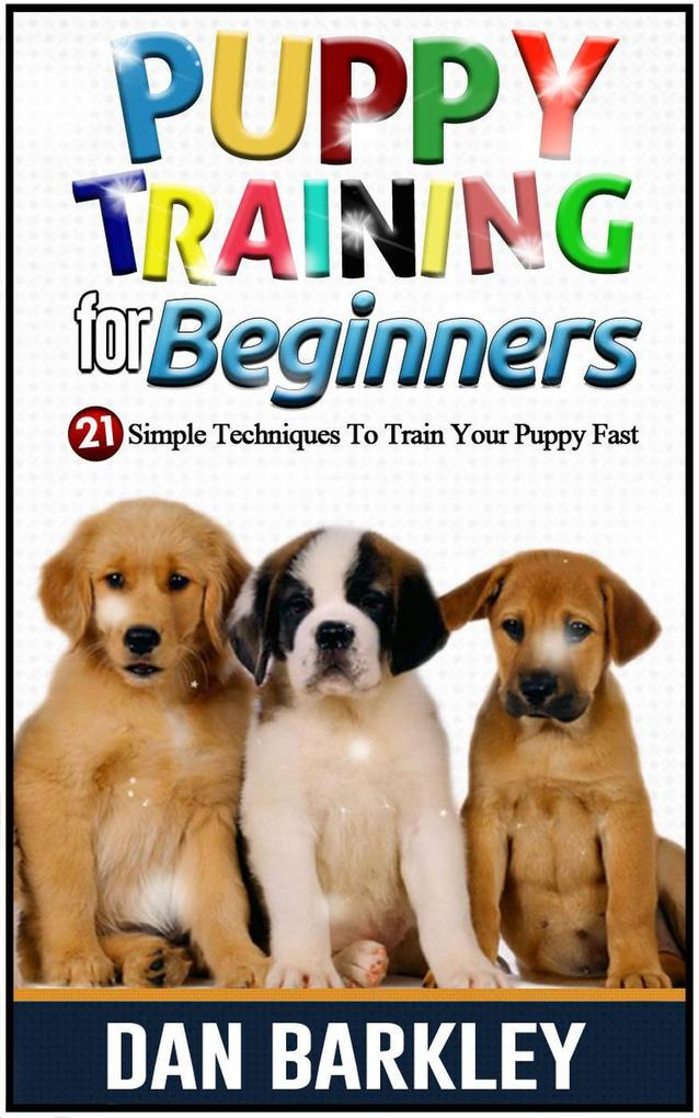 Puppy Training for Beginners: 21 Simple Techniq...