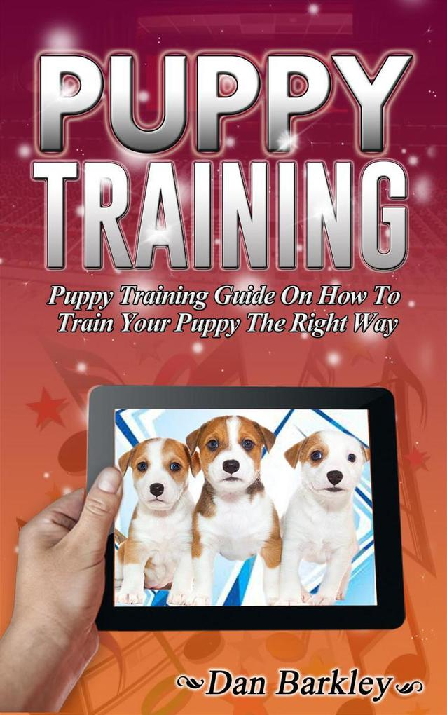 Puppy Training: Puppy Training Guide On How To ...