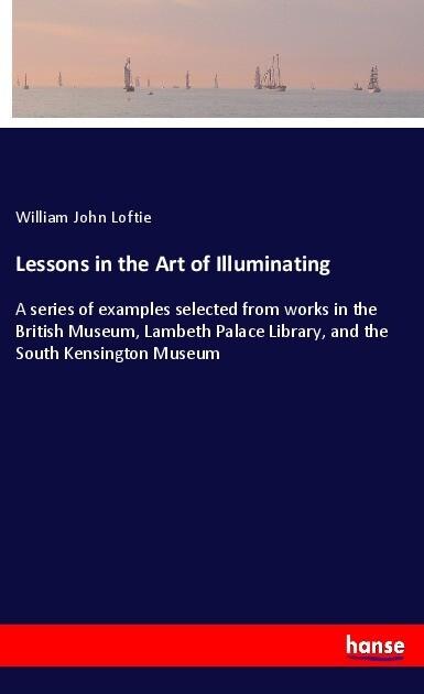Lessons in the Art of Illuminating als Buch von...