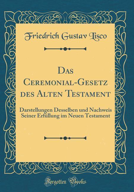 Das Ceremonial-Gesetz des Alten Testament als B...