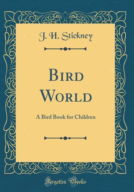 Bird World als Buch von J. H. Stickney