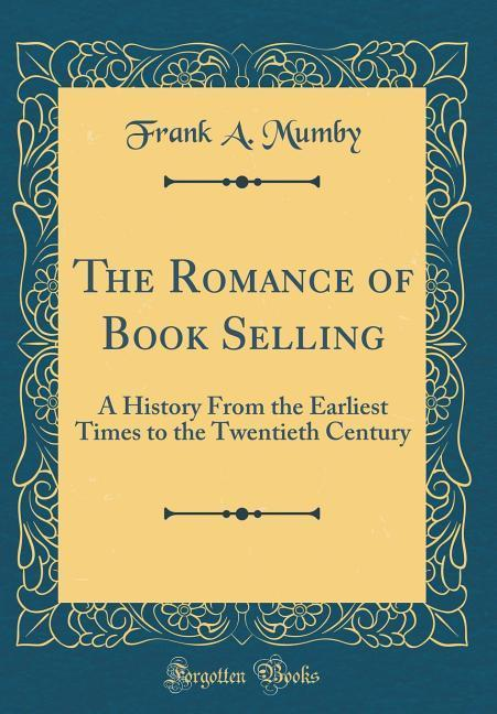 The Romance of Book Selling als Buch von Frank ...