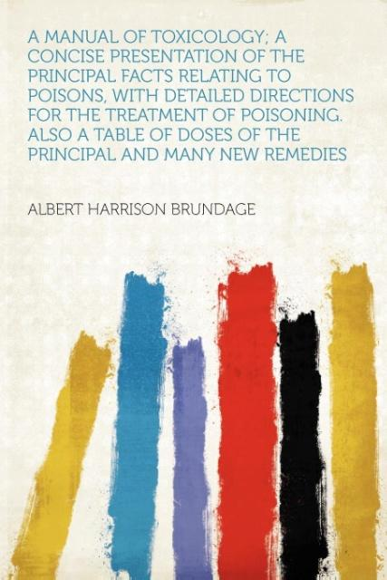 A Manual of Toxicology; a Concise Presentation ...