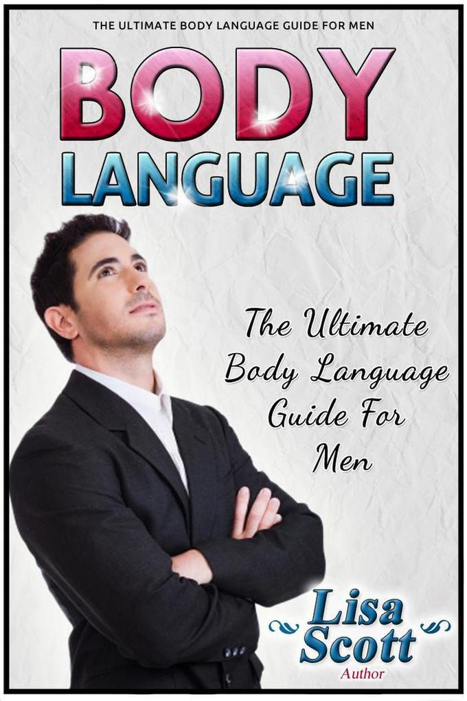 Body Language: The Ultimate Body Language Guide...