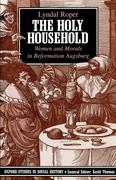 The Holy Household: Women and Morals in Reformation Augsburg