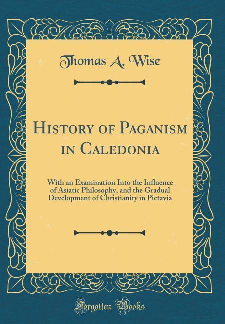 History of Paganism in Caledonia als Buch von T...