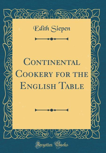 Continental Cookery for the English Table (Clas...