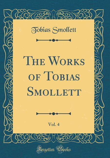 The Works of Tobias Smollett, Vol. 4 (Classic R...