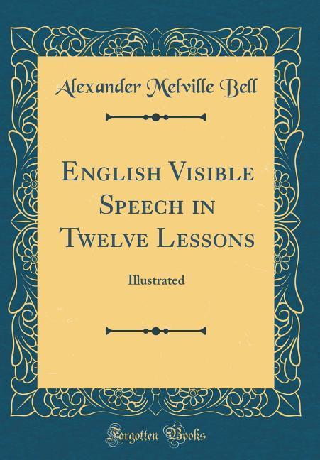 English Visible Speech in Twelve Lessons als Bu...