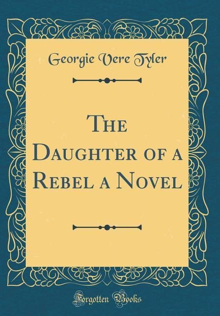 The Daughter of a Rebel a Novel (Classic Reprin...