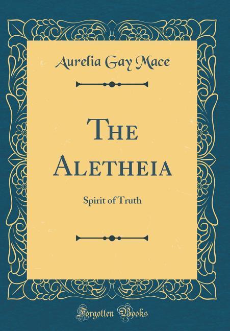 The Aletheia als Buch von Aurelia Gay Mace