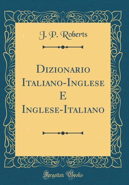 Dizionario Italiano-Inglese E Inglese-Italiano (Classic Reprint) als Buch von J. P. Roberts - J. P. Roberts